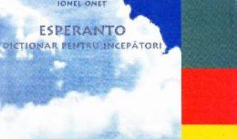 Cartea Esperanto. Dictionar pentru incepatori – Ionel Onet (download, pret, reducere)