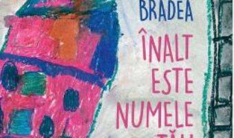 Download  Inalt este numele tau – Ioana Bradea PDF Online