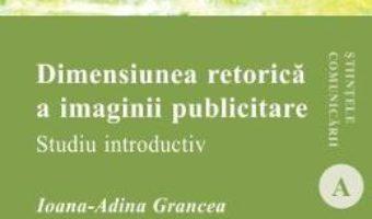 Download  Dimensiunea retorica a imaginii publicitare – Ioana-Adina Grancea PDF Online