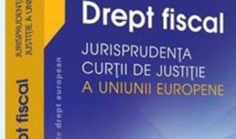 Download  Drept fiscal – Jurisprudenta Curtii de Justitie a Uniunii Europene – Adrian M. Truichici, Luiza Neagu PDF Online
