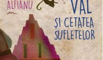 Cartea Val si Cetatea Sufletelor – Ana Alfianu (download, pret, reducere)
