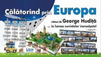 Download  Calatorind prin Europa alaturi de George Hudita…in lumea cuvintelor incrucisate – Vol. I PDF Online