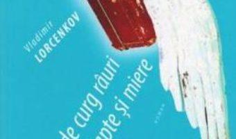 Download  Acolo unde curg rauri de lapte si miere – Vladimir Lorcenkov PDF Online