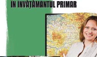 Cartea Metodica predarii Stiintelor naturii, Geografiei in invatamantul primar – Mariana Marinescu (download, pret, reducere)