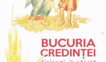 Download  Bucuria credintei: dialoguri in cetate – Constantin Necula, Cristian Muntean PDF Online