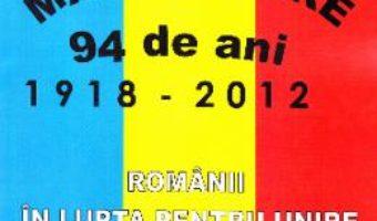 Download  Marea Unire 1918-2012. Romanii in lupta pentru Unire de la 1600 la 1918 – Sevastian Stiuca PDF Online