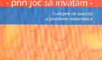 Download  Matematica cls 4. Prin joc sa invatam. Culegere de exercitii si probleme – Cristina Botezatu PDF Online