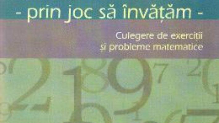 Cartea Matematica cls 1. Prin joc sa invatam. Culegere de exercitii si probleme – Aurelia Deju, Cristina Botezatu (download, pret, reducere)
