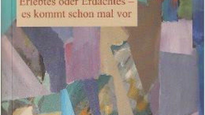 Download  Erlebtes oder Erdachtes – Es kommt schon mal vor – Elena Dumitrescu-Nentwig PDF Online
