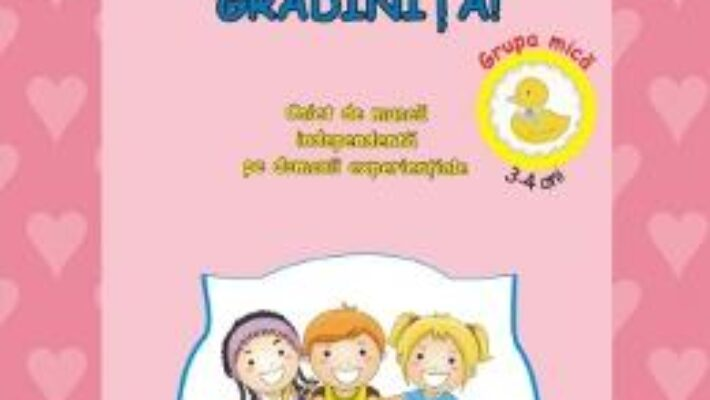 Cartea Bine te-am gasit, gradinita! 3-4 ani. Grupa mica – Gabriela Berbeceanu (download, pret, reducere)