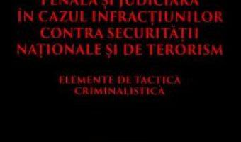 Download  Practica investigativa penala si judiciara in cazul infractiunilor contra securitatii nationale si de terorism PDF Online