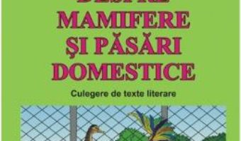 Cartea Despre mamifere si pasari domestice. Culegere de texte literare – Dosa Daniela (download, pret, reducere)