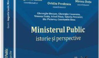 Download  Ministerul public. Istorie si perspective – Augustin Lazar, Mircea Dutu, Ovidiu Predescu PDF Online