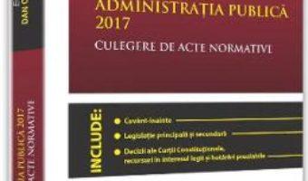 Download  Administratia publica 2017. Culegere de acte normative – Dan Constatin Mata PDF Online