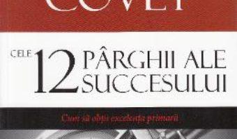 Download  Cele 12 parghii ale succesului – Stephen R. Covey PDF Online