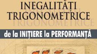 Download  Inegalitati trigonometrice de la initiere la performanta – Marin Chirciu PDF Online