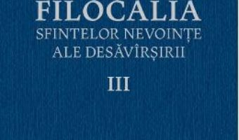Download  Filocalia 3 Sfintelor nevointe ale desavarsirii ed.2017 PDF Online