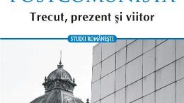 Download  Romania postcomunista. Trecut, prezent si viitor – Lavinia Stan, Diane Vancea PDF Online