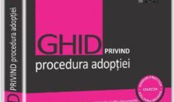 Download Ghid privind procedura adoptiei – Lazar-Ciprian Ureche, Bogdan Dumitru Moloman PDF Online