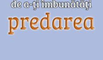 Download 24 de modalitati de a-ti imbunatati predarea – Kenneth O. Gangel PDF Online