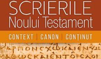 Download Scrierile Noului Testament. Context. Canon. Continut – Ciprian-Flavius Terinte PDF Online