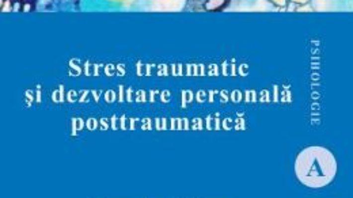 Cartea Stres traumatic si dezvoltare personala posttraumatica – Cornelia Mairean (download, pret, reducere)