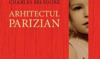 Download Arhitectul parizian – Charles Belfoure PDF Online