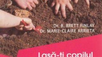 Download Lasa-ti copilul cu mainile murdare – B. Brett Finlay, Marie-Claire Arrieta PDF Online