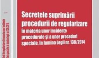 Download Secretele suprimarii procedurii de regularizare in materia unor incidente procedurale – Liviu-Alexandru Viorel PDF Online