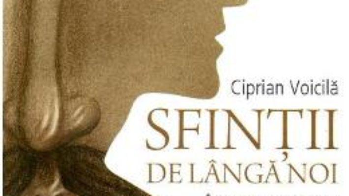 Download Sfintii de langa noi. Intre portrete si icoane – Ciprian Voicila PDF Online