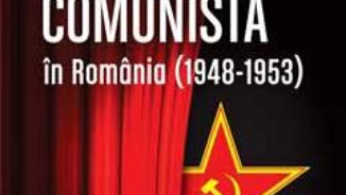 Cartea Propaganda comunista in Romania (1948-1953) ed.2 – Eugen Denize (download, pret, reducere)