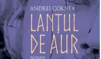 Download Lantul de aur – Andrei Cornea PDF Online