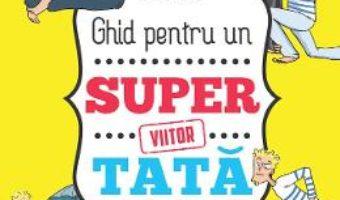 Download Ghid pentru un viitor super tata – Benjamin Perrier PDF Online