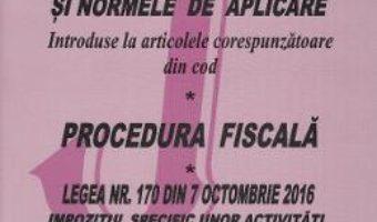 Cartea Codul fiscal si normele de aplicare. Procedura fiscala Act. 10 Mai 2017 (download, pret, reducere)