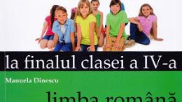 Cartea Evaluarea nationala la finalul clasei 4 – Limba romana, matematica – Manuela Dinescu (download, pret, reducere)