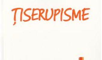 Download Tiserupisme – Anatoli Ciucurovschi PDF Online