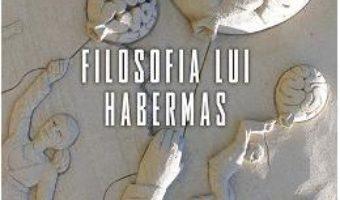 Cartea Filosofia lui Habermas – Andrei Marga (download, pret, reducere)