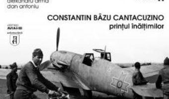 Download Constantin Bazu Cantacuzino, printul inaltimilor – Alexandru Arma, Dan Antoniu PDF Online