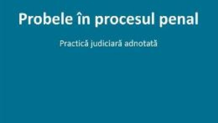 Cartea Probele in procesul penal – Cristina Moisa (download, pret, reducere)