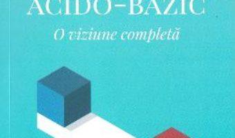 Cartea Reglati-va echilibrul acido-bazic – Christopher Vasey (download, pret, reducere)