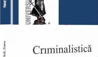 Cartea Criminalistica. Sinteze – Petrut Ciobanu (download, pret, reducere)