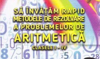 Cartea Sa invatam rapid metodele de rezolvare a problemelor de aritmetica – Clasele 1-4 – Gheorghe Adalbert Schne (download, pret, reducere)