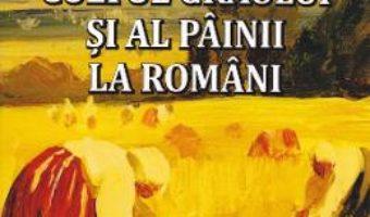 Cartea Cultul graului si al painii la romani – Iulian Chivu (download, pret, reducere)