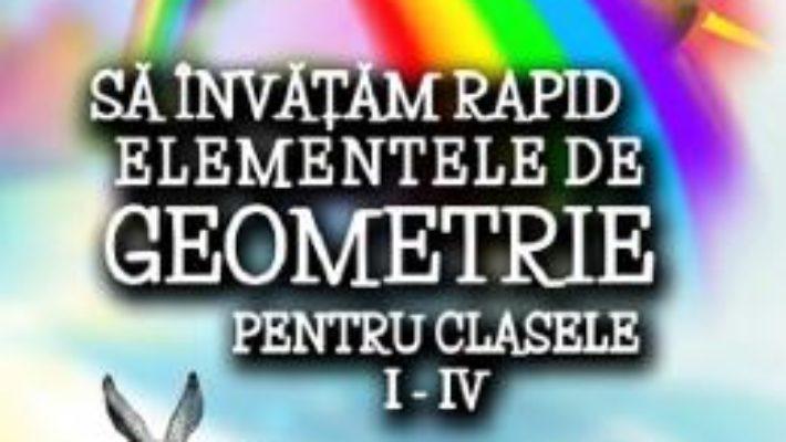 Cartea Sa invatam rapid elementele de geometrie – Clasele 1-4 – Gheorghe Adalbert Schneider (download, pret, reducere)