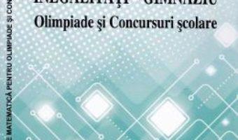 Cartea Inegalitati – gimnaziu: olimpiade si concursuri scolare – Mircea Popescu (download, pret, reducere)