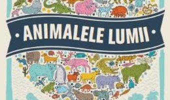 Download Animalele lumii – Carte de colorat cu harti – Descopera si coloreaza animalele de pe glob! PDF Online