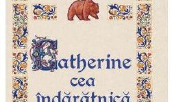 Download Catherine cea indaratnica (necartonat) – Karen Cushman PDF Online