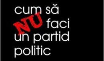 Download Cum sa nu faci un partid politic – Ioana Constantin PDF Online