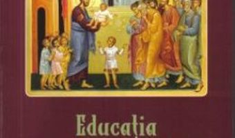 Download Educatia crestin-ortodoxa a copiilor – Parintele Ioan de la Rarau PDF Online