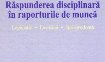Cartea Raspunderea disciplinara in raporturile de munca – Alexandru Ticlea (download, pret, reducere)